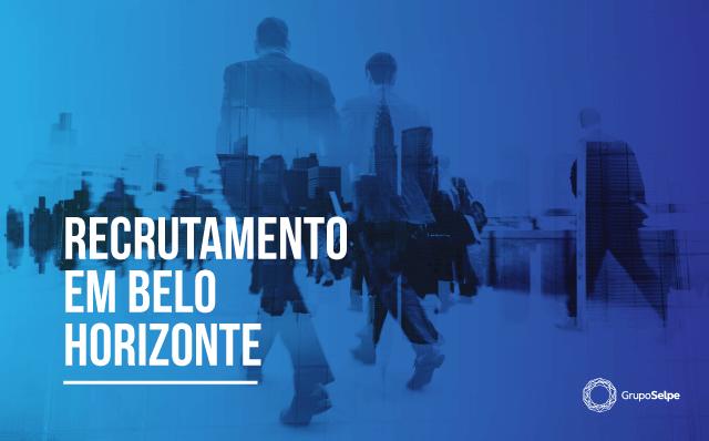Recrutamento em Belo Horizonte. Como estruturar suas demandas complementares?