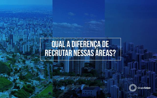 Recrutamento por Praça? Diferenças entre o R&S em SP, BH e Recife!