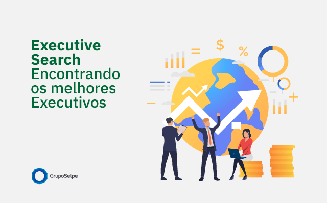 Executive Searches – Encontrando os melhores Executivos